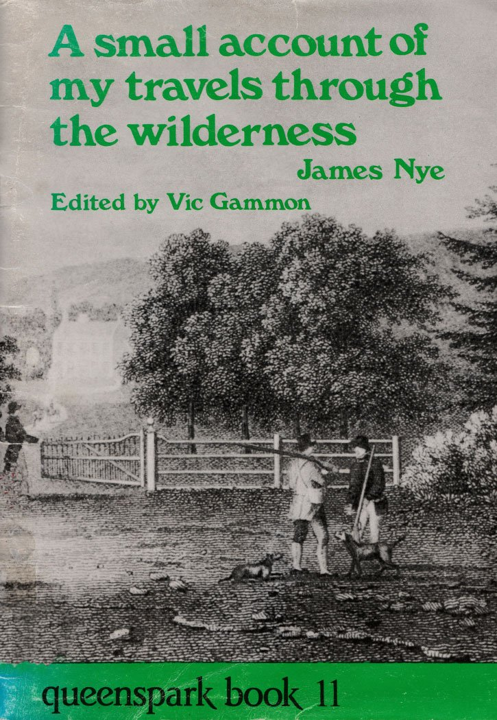 James Nye 'A Small Account of my Travels Through the Wilderness'. Queens Park Books.